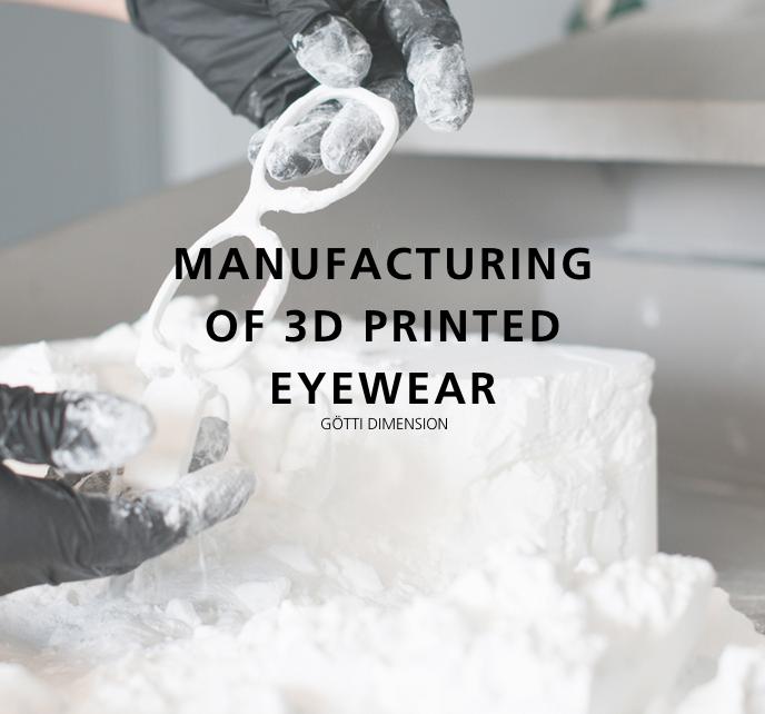 Götti Dimension – The Manufacturing of 3D Printed Eyewear