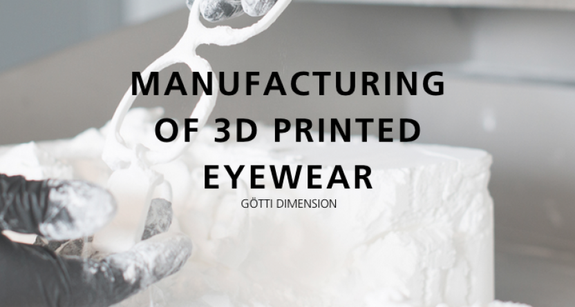 Götti Dimension – The Manufacturing of 3D Printed Eyewear